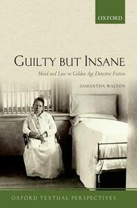 Guilty But Insane: Mind and Law in Golden Age Detective Fiction - Samantha Walton - cover