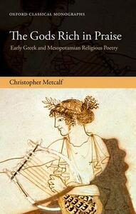 The Gods Rich in Praise: Early Greek and Mesopotamian Religious Poetry - Christopher Metcalf - cover