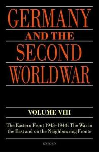 Germany and the Second World War Volume VIII: The Eastern Front 1943-1944: The War in the East and on the Neighbouring Fronts - cover
