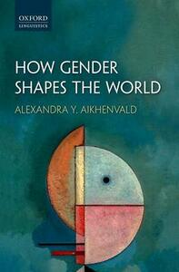 How Gender Shapes the World - Alexandra Y. Aikhenvald - cover