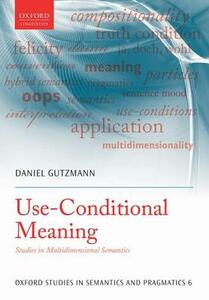 Use-Conditional Meaning: Studies in Multidimensional Semantics - Daniel Gutzmann - cover