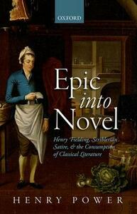 Epic into Novel: Henry Fielding, Scriblerian Satire, and the Consumption of Classical Literature - Henry Power - cover