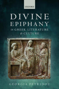 Divine Epiphany in Greek Literature and Culture - Georgia Petridou - cover