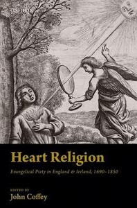 Heart Religion: Evangelical Piety in England & Ireland, 1690-1850 - cover