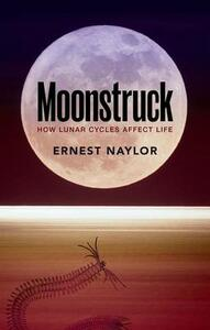 Moonstruck: How lunar cycles affect life - Ernest Naylor - cover