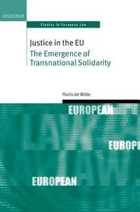Justice in the EU: The Emergence of Transnational Solidarity - Floris de Witte - cover