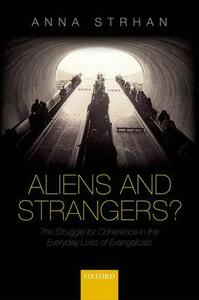Aliens & Strangers?: The Struggle for Coherence in the Everyday Lives of Evangelicals - Anna Strhan - cover