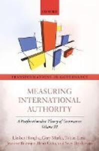 Measuring International Authority: A Postfunctionalist Theory of Governance, Volume III - Liesbet Hooghe,Gary Marks,Tobias Lenz - cover
