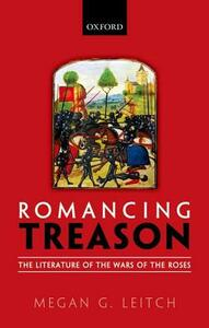 Romancing Treason: The Literature of the Wars of the Roses - Megan Leitch - cover