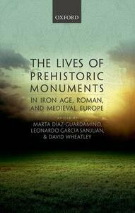 The Lives of Prehistoric Monuments in Iron Age, Roman, and Medieval Europe - cover