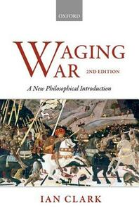 Waging War: A New Philosophical Introduction - Ian Clark - cover