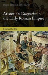 Aristotle's Categories in the Early Roman Empire - Michael J. Griffin - cover