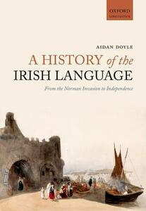 A History of the Irish Language: From the Norman Invasion to Independence - Aidan Doyle - cover
