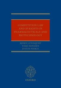 Competition Law and IP Rights in Pharmaceuticals and Biotechnology - Bjorn Lundqvist,Timo Minssen,Justin Pierce - cover