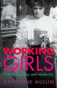 Working Girls: Fiction, Sexuality, and Modernity - Katherine Mullin - cover