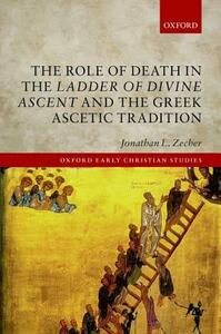 The Role of Death in the Ladder of Divine Ascent and the Greek Ascetic Tradition - Jonathan L. Zecher - cover