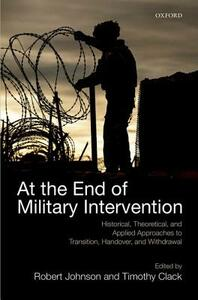 At the End of Military Intervention: Historical, Theoretical and Applied Approaches to Transition, Handover and Withdrawal - cover