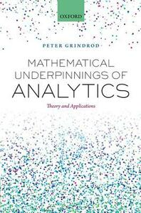 Mathematical Underpinnings of Analytics: Theory and Applications - Peter Grindrod - cover
