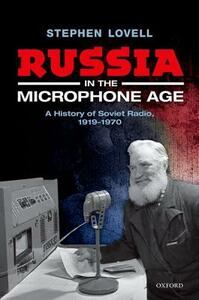 Russia in the Microphone Age: A History of Soviet Radio, 1919-1970 - Stephen Lovell - cover