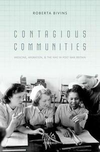 Contagious Communities: Medicine, Migration, and the NHS in Post War Britain - Roberta E. Bivins - cover