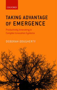 Taking Advantage of Emergence: Productively Innovating in Complex Innovation Systems - Deborah Dougherty - cover