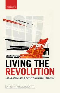 Living the Revolution: Urban Communes & Soviet Socialism, 1917-1932 - Andy Willimott - cover