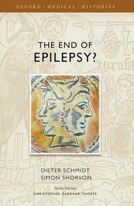 The End of Epilepsy?: A history of the modern era of epilepsy research 1860-2010 - Dieter Schmidt,Simon D. Shorvon - cover