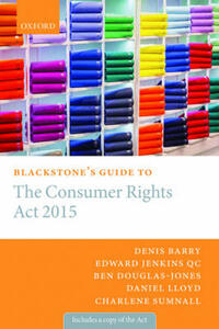 Blackstone's Guide to the Consumer Rights Act 2015 - Denis Barry,Edward Jenkins,Charlene Sumnall - cover