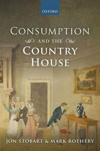 Consumption and the Country House - Mark Rothery,Jon Stobart - cover