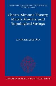 Chern-Simons Theory, Matrix Models, and Topological Strings - Marcos Marino - cover