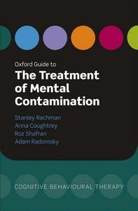 Oxford Guide to the Treatment of Mental Contamination - Stanley J. Rachman,Anna Coughtrey,Roz Shafran - cover