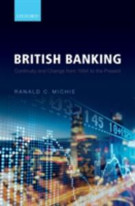 British Banking: Continuity and Change from 1694 to the Present - Ranald C. Michie - cover