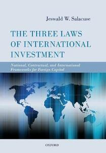 The Three Laws of International Investment: National, Contractual, and International Frameworks for Foreign Capital - Jeswald W. Salacuse - cover