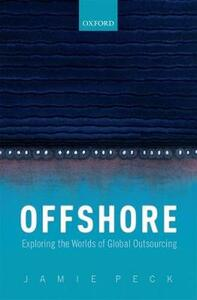 Offshore: Exploring the Worlds of Global Outsourcing - Jamie Peck - cover