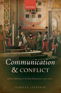 Communication and Conflict: Italian Diplomacy in the Early Renaissance, 1350-1520 - Isabella Lazzarini - cover