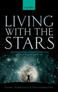 Living with the Stars: How the Human Body is Connected to the Life Cycles of the Earth, the Planets, and the Stars - Karel Schrijver,Iris Schrijver - cover