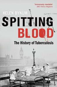 Spitting Blood: The history of tuberculosis - Helen Bynum - cover