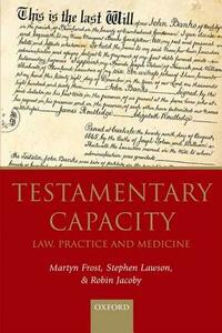 Testamentary Capacity: Law, Practice, and Medicine - Martyn Frost,Stephen Lawson,Robin Jacoby - cover