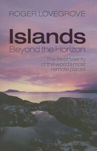 Islands Beyond the Horizon: The life of twenty of the world's most remote places - Roger Lovegrove - cover
