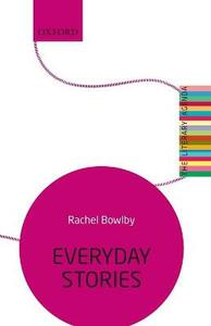Everyday Stories: The Literary Agenda - Rachel Bowlby - cover
