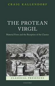 The Protean Virgil: Material Form and the Reception of the Classics - Craig Kallendorf - cover