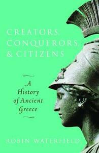 Creators, Conquerors, and Citizens: A History of Ancient Greece - Robin Waterfield - cover