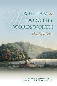 William and Dorothy Wordsworth: 'All in each other' - Lucy Newlyn - cover