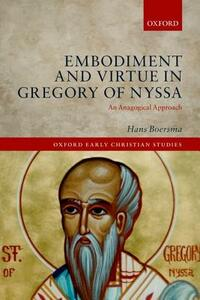 Embodiment and Virtue in Gregory of Nyssa: An Anagogical Approach - Hans Boersma - cover