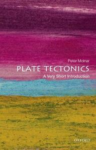 Plate Tectonics: A Very Short Introduction - Peter Molnar - cover