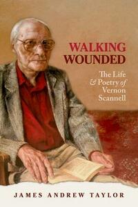 Walking Wounded: The Life and Poetry of Vernon Scannell - James Andrew Taylor - cover