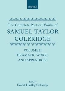 The Complete Poetical Works of Samuel Taylor Coleridge: Volume II: Dramatic Works and Appendices - Samuel Taylor Coleridge - cover