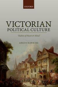 Victorian Political Culture: 'Habits of Heart and Mind' - Angus Hawkins - cover