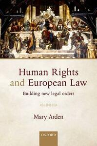 Human Rights and European Law: Building New Legal Orders - Mary Arden - cover