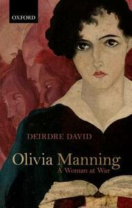 Olivia Manning: A Woman at War - Deirdre David - cover